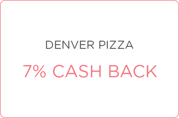$0.00 for 7% cash back at Denver Pizza Co. (expiring on Monday, 04/03/2017). Offer available at Denver Pizza Co..