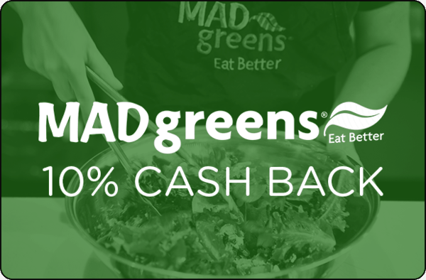 $0.00 for 10% cash back at MAD Greens (expiring on Friday, 08/31/2018). Offer available at MAD Greens.
