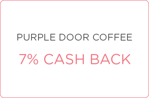 $0.00 for 7% cash back at Purple Door Coffee (expiring on Thursday, 05/25/2017). Offer available at Purple Door Coffee.