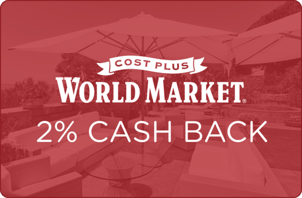 $0.00 for 2% cash back on Cost Plus World Market (expiring on Wednesday, 01/31/2018). Offer available at Cost Plus World Market.